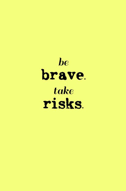 be-brave-take-risks