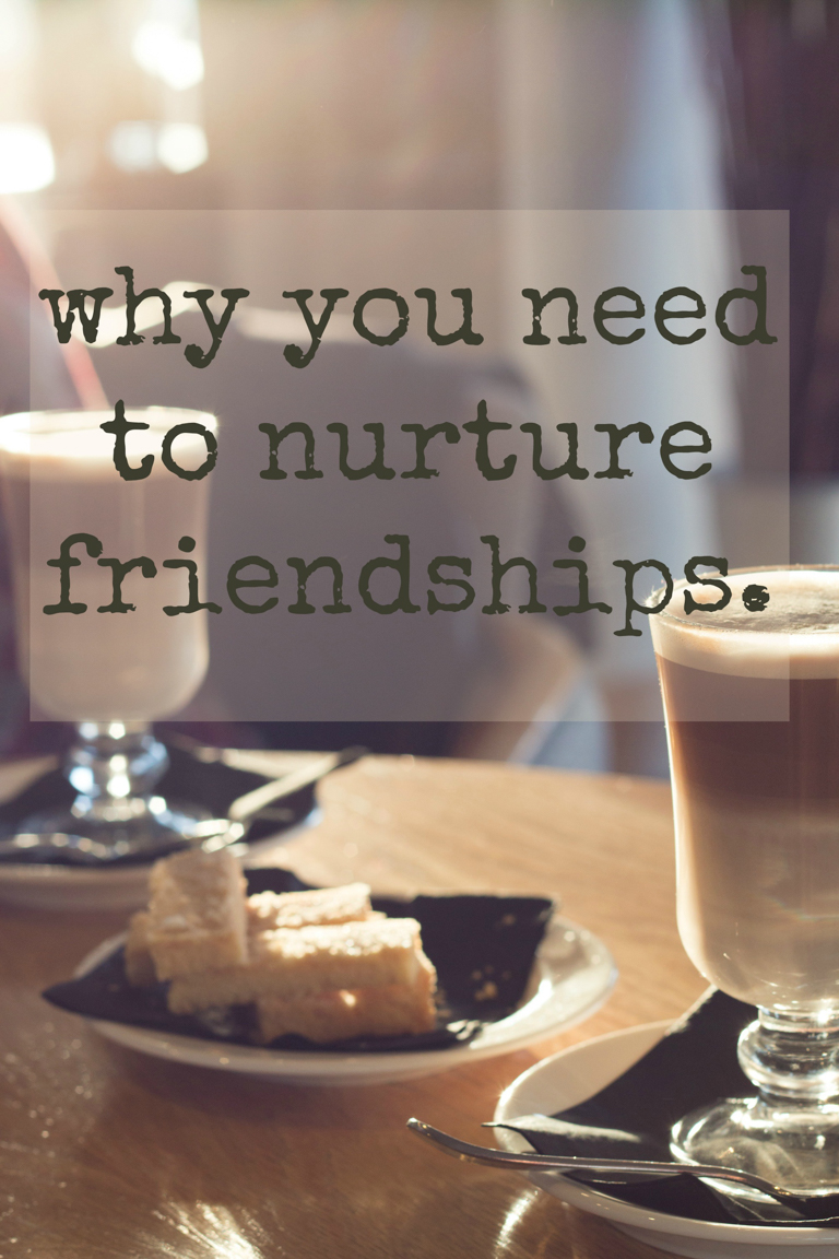 why you need to nuture friendships (2 of 2)